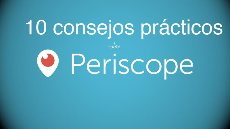 ¿Puede Periscope ayudar a tu negocio? 10 consejos prácticos