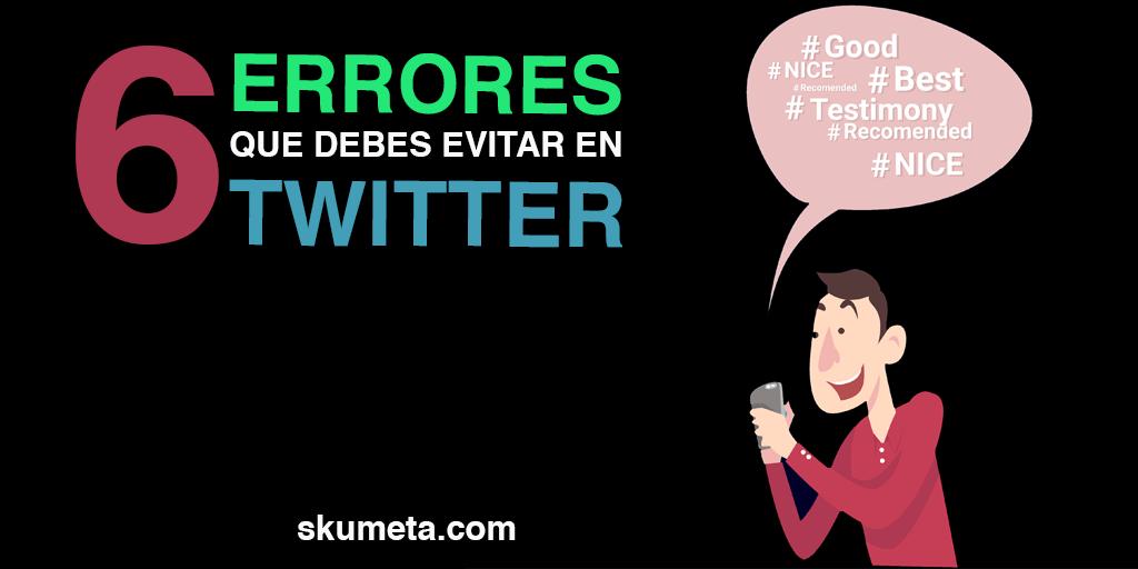 6 errores que debes EVITAR en Twitter
