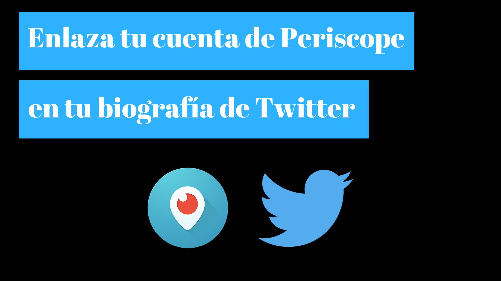 Cómo enlazar tu cuenta de Periscope en Twitter