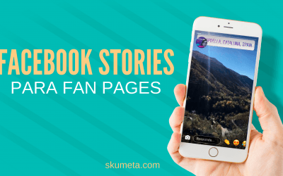 4 razones para utilizar Facebook Stories en tu Fan Page