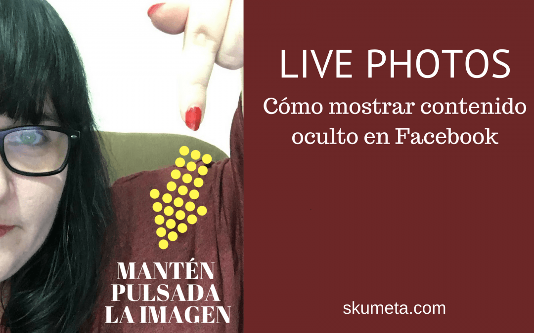 Live Photos – Cómo mostrar contenido oculto en Facebook